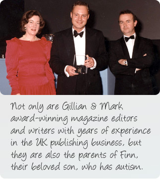 About us: Not only are Gillian and Mark award-winning magazine editors and writers with years of experience in the UK publishing business, but they are also the parents of Finn, their beloved son, who has autism. Mark is pictured here with Ian Hislop of Private Eye (right)  receiving his Editor of the Year award.